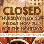 CLOSED FOR THE THANKSGIVING HOLIDAY ON THURSDAY & FRIDAY – OPEN SATURDAY
