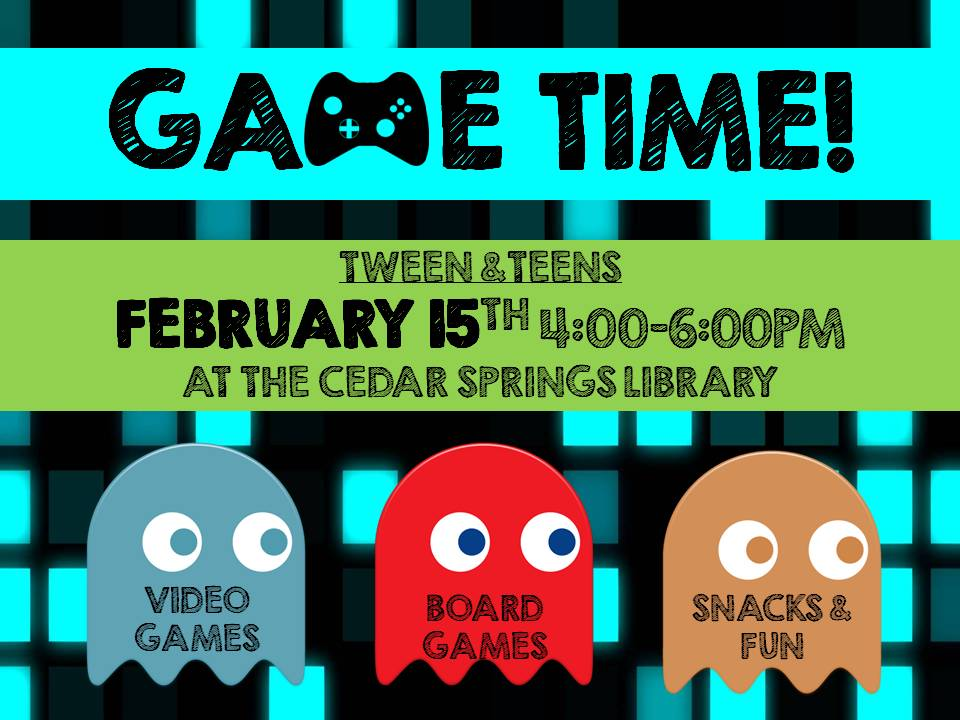 GAME TIME- Tween/Teen Group - Feb 15th 4-6pm