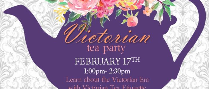 Victorian Tea Party – Family Event Feb 17th 1-2:30pm