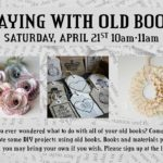 Playing with Old Books – Sat. April 21st, 10am -11am