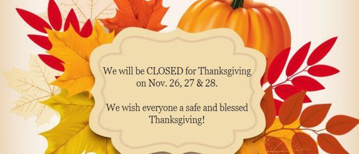 CLOSED for Thanksgiving Nov. 26, 27 & 28